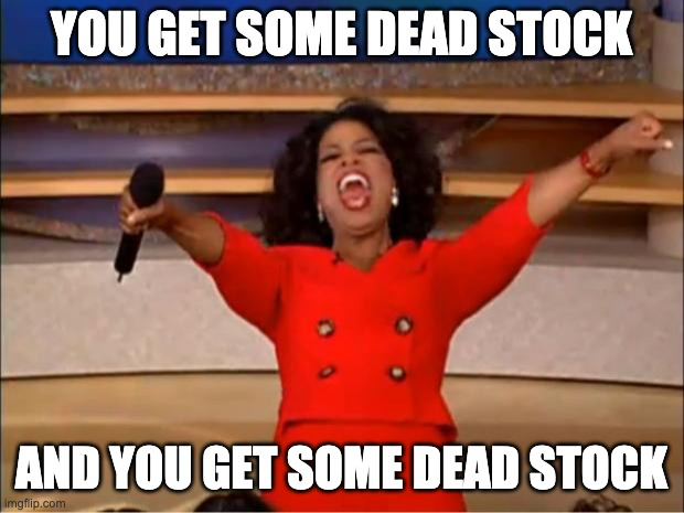 """A meme featuring Oprah Winfrey yelling excitedly with the text """"you get some dead stock and you get some dead stock"""" written on top of the image."""