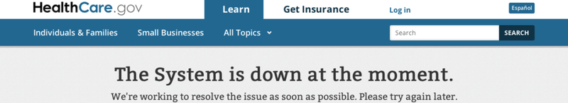 """Screenshot of the HealthCare.gov website on launch day reads, """"The System is down at the moment. We're working to resolve the issue as soon as possible. Please try again later."""""""